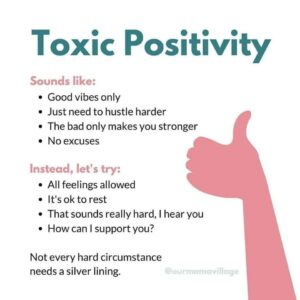 hustle culture with toxic positivity - Toxic positivity looks like- • Good vibes only • Just need to hustle harder • The bad only makes you stronger • No excuses Instead, let's try- • All feelings are allowed • It's OK to rest • That sounds really hard, I hear you • How can I support you? Not every bad circumstance needs a silver lining.