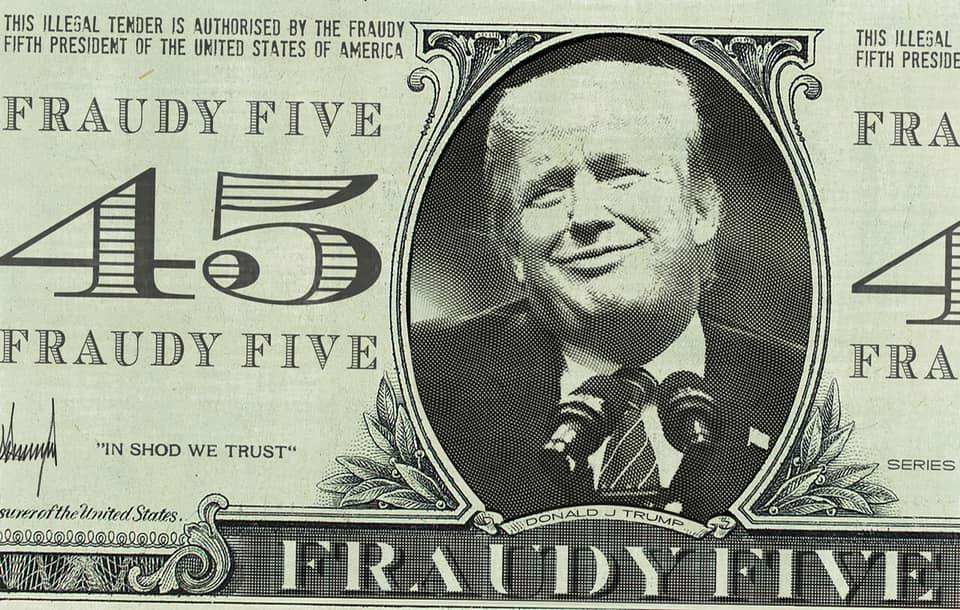 Smiling donald trump on a fake forty five dollar note labelled fraudy five.