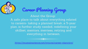 """A blue rectangular social media graphic with the Science Mums logo. The heading reads """"Career Planning Group"""" and the body reads """"About the Group: A safe place to talk about everything relating to careers- taking a planned break, a 5-year plan, is further study neeeded, redefining your skillset, mentors, mentees, retiring and everything in between""""."""